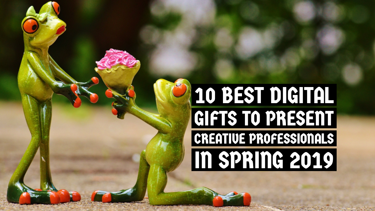 10 Best Digital Gifts To Present Creative Professionals In Spring 2019