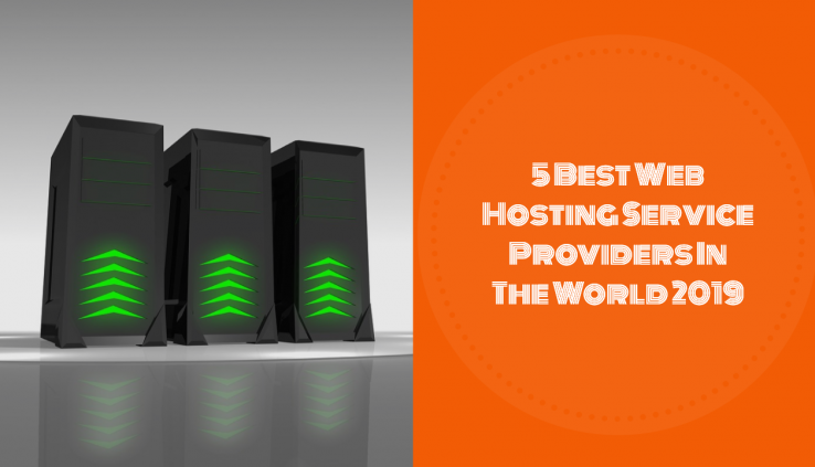 5 Best Web Hosting Service Providers In The World 2019